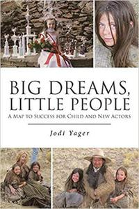 Big Dreams, Little People:  A Map To Success For Child & New Actors