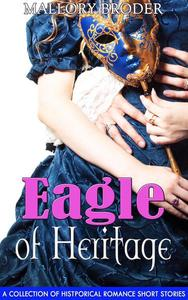 Eagle of Heritage:  A Collection of Historical Romance Short Stories