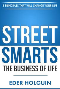 Street Smarts The Business of Life: 5 Principles That Will Change Your Life