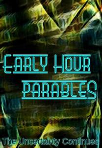 Early Hour Parables