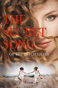 The Secret Song of the Ditch Lilies