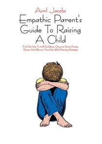 Empathic Parent's Guide To Raising A Child