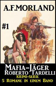 Mafia-Jäger Roberto Tardelli #1 - Krimi-Serie: 5 Romane in einem Band