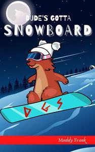 Dude's Gotta Snowboard