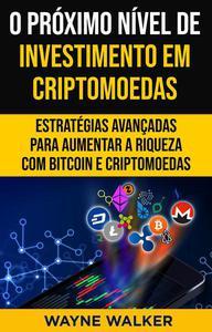 O Próximo Nível de Investimento em Criptomoedas