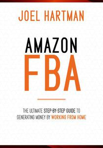 Amazon FBA: The Ultimate Step-By-Step Guide To Generating Money By Working From Home