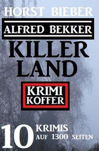 Killerland: Krimi Koffer 10 Krimis auf 1300 Seiten