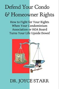 Defend Your Condo & Homeowner Rights: How to Fight for Your Rights When Your Condominium Association or HOA Board Turns Your Life Upside Down!