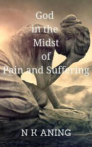 God in the  Midst of Pain and Suffering
