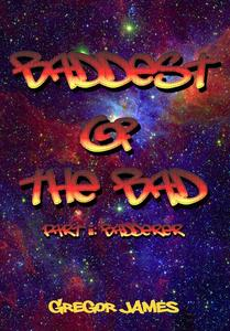 Baddest of the Bad: Badderer