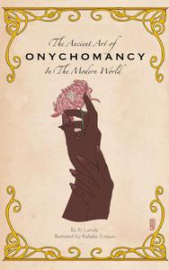 The Ancient Art of Onychomancy In the Modern World: Comprehensive Guide to the Divination of Nails & Manicures