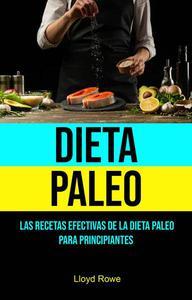 Dieta Paleo: Las Recetas Efectivas De La Dieta Paleo Para Principiantes
