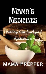 Mama's Medicines - Growing Your Backyard Apothecary