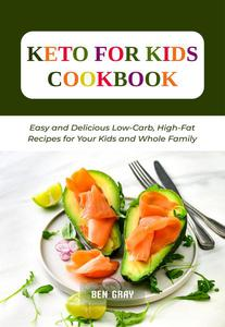 Keto For Kids Cookbook: Easy and Delicious Low-Carb, High-Fat Recipes for Your Kids and Whole Family