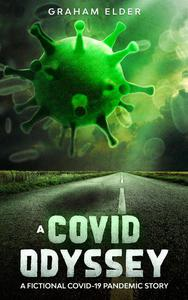A Covid Odyssey: A Fictional COVID-19 Pandemic Story