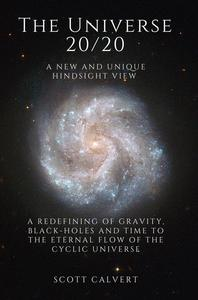 The Universe 20/20 - A New and Unique Hindsight View
