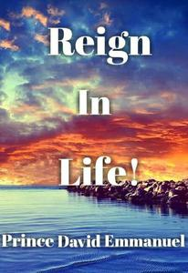 Reign In Life!