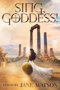 Sing, Goddess! A YA Anthology of Greek Myth Retellings