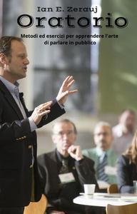 Oratorio Metodi ed esercizi per apprendere l'arte di parlare in pubblico