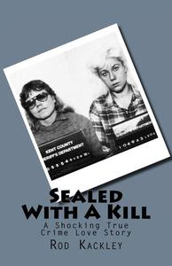 Sealed With A Kill: A Shocking True Crime Love Story