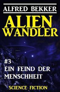 Alienwandler #3: Ein Feind der Menschheit