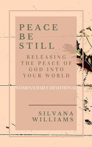 Peace Be Still: Releasing the Peace of God Into Your World