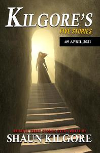 Kilgore's Five Stories #9: April 2021