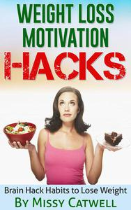 Weight Loss Motivation Hacks - Brain Training to Really Burn Calories, Lose Weight and Stay Healthy