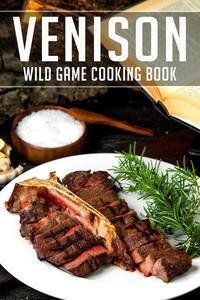 Venison Wild Game Cooking Book Volume 2