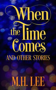 When The Time Comes And Other Stories