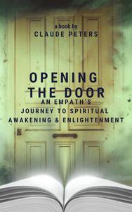 Opening the Door: An Empath's Journey to Spiritual Awakening and Enlightenment