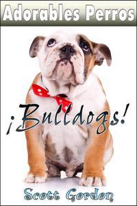 Adorables Perros: Los Bulldogs