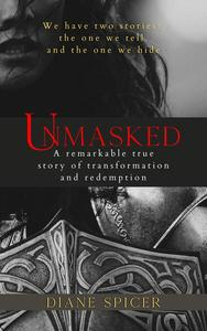 Unmasked: A Remarkable True Story of Transformation and Redemption