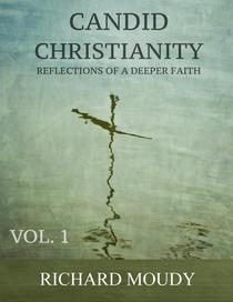 Candid Christianity: Reflections of a Deeper Faith, Vol. 1