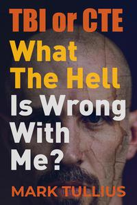TBI or CTE: What the Hell is Wrong with Me?