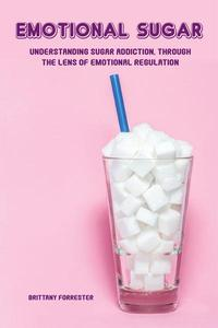 Emotional Sugar Understanding Sugar Addiction, Through  the Lens of Emotional Regulation