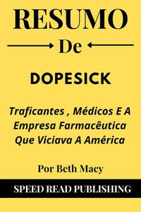 Resumo De Dopesick Por Beth Macy Traficantes , Médicos E A Empresa Farmacêutica Que Viciava A América