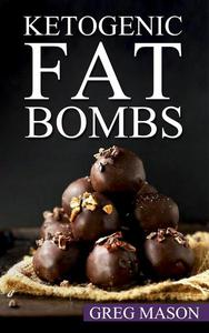 Keto Fat Bombs: Over 100+ Delicious Low Carb, High Fat Snack & Dessert Recipes for Rapid Weight Loss
