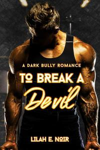 To Break A Devil: A Dark Bully Romance