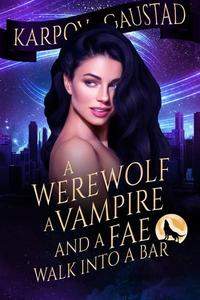 A Werewolf, A Vampire, and A Fae Walk Into A Bar