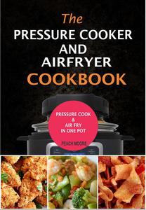 The Pressure Cooker & Air Fryer Cookbook:Pressure Cook & Airfry In One Pot
