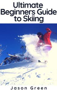 Ultimate Beginners Guide to Skiing