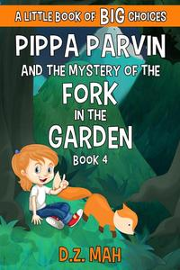 Pippa Parvin and the Mystery of the Fork in the Garden: A Little Book of BIG Choices