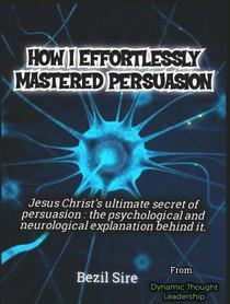 How I Effortlessly Mastered Persuasion