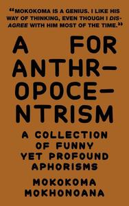 A for Anthropocentrism: A Collection of Funny yet Profound Aphorisms