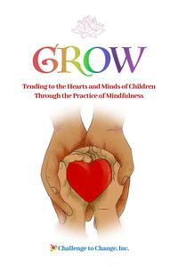 GROW: Tending to the Hearts and Minds of Children Through the Practice of Mindfulness