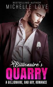 Billionaire's Quarry: A Billionaire, Bad Boy, Romance