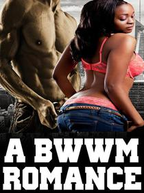 A BWWM Romance: Interracial Erotica Story Short Reads To Get You There Tonight! MF