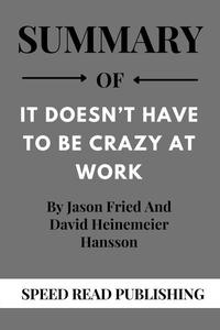 Summary Of It Doesn't Have To Be Crazy at Work By Jason Fried and David Heinemeier Hansson