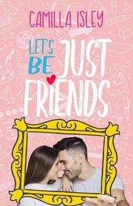 Let's Be Just Friends (A Friends to Lovers Romance)